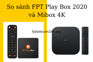 so sánh fpt play box 2020 và mibox 4k