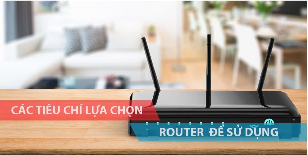 Các tiêu chí lựa chọn router wifi là gì